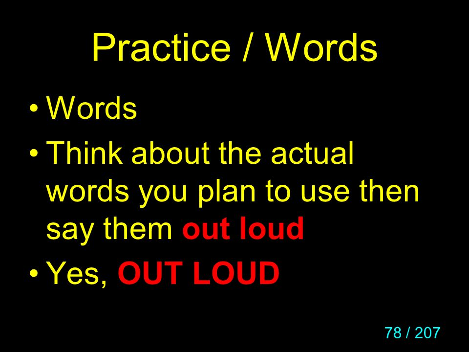 Practice / Words Words. Think about the actual words you plan to use then say them out loud.