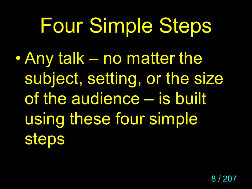 Four Simple Steps Any talk – no matter the subject, setting, or the size of the audience – is built using these four simple steps.