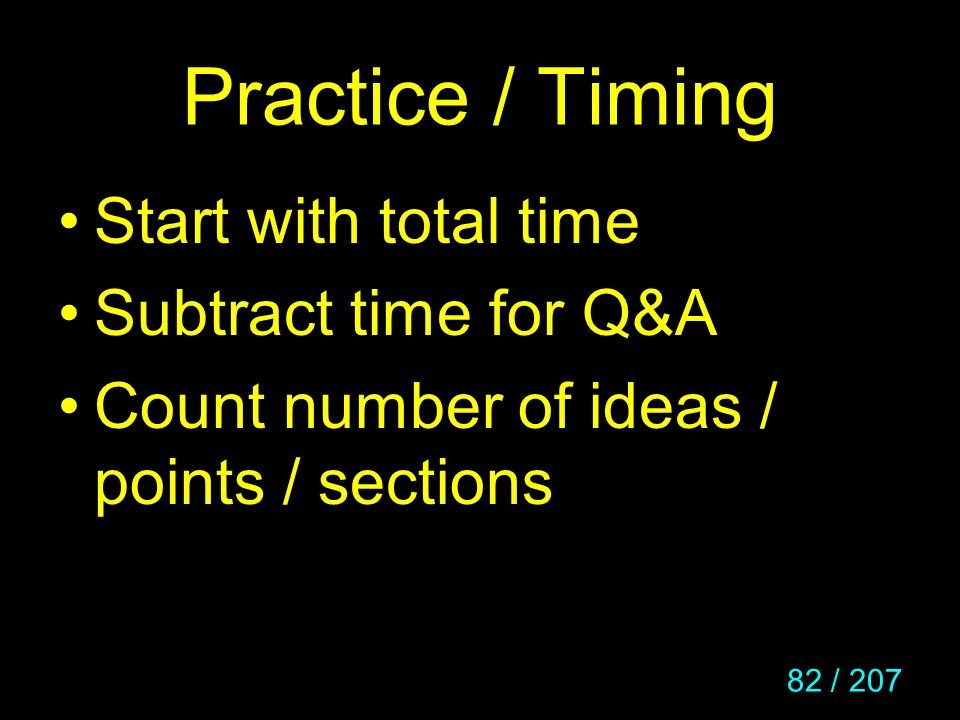Practice / Timing Start with total time Subtract time for Q&A