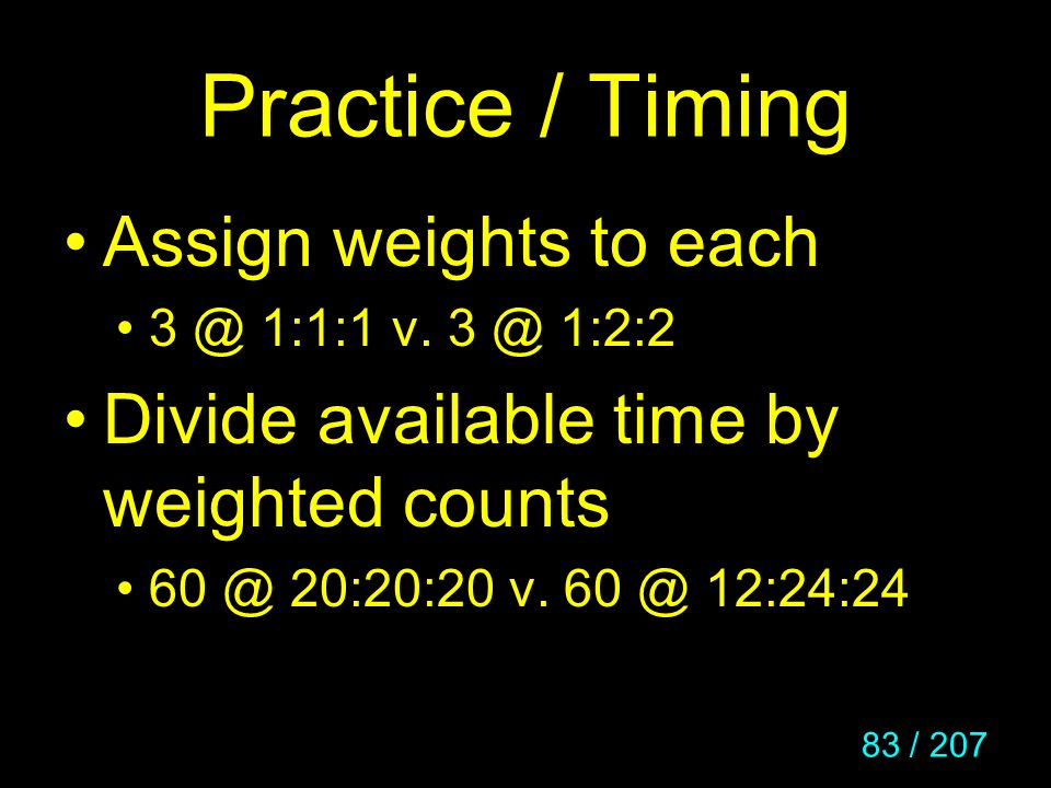 Practice / Timing Assign weights to each