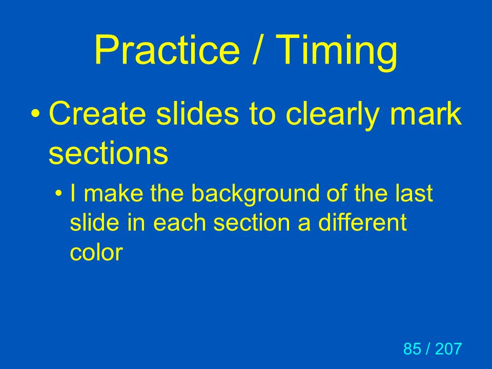 Practice / Timing Create slides to clearly mark sections