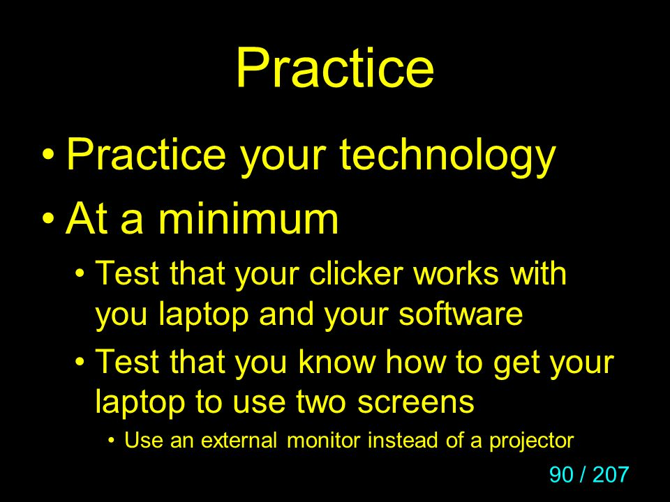 Practice Practice your technology At a minimum