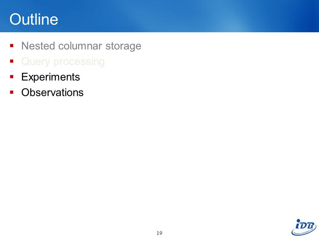 Outline Nested columnar storage Query processing Experiments