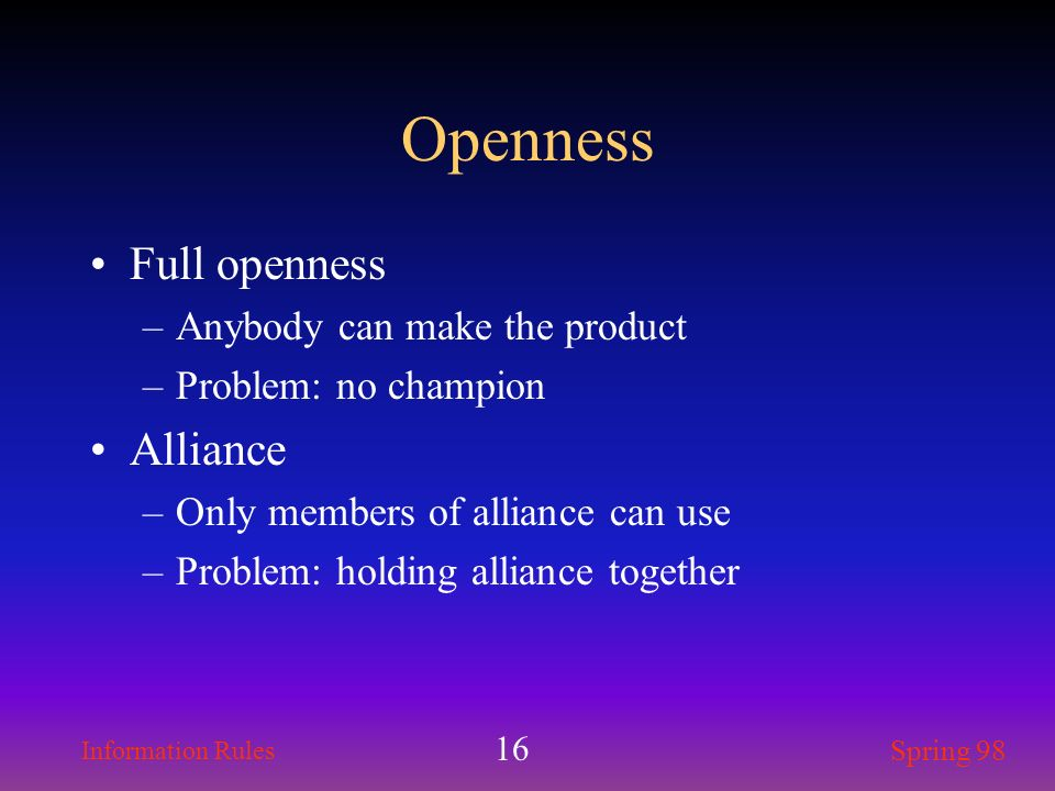 Openness Full openness Alliance Anybody can make the product