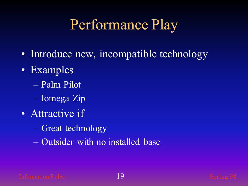 Performance Play Introduce new, incompatible technology Examples