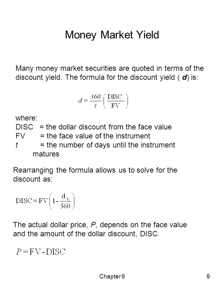 Money Market Yield Many money market securities are quoted in terms of the discount yield. The formula for the discount yield ( d) is: