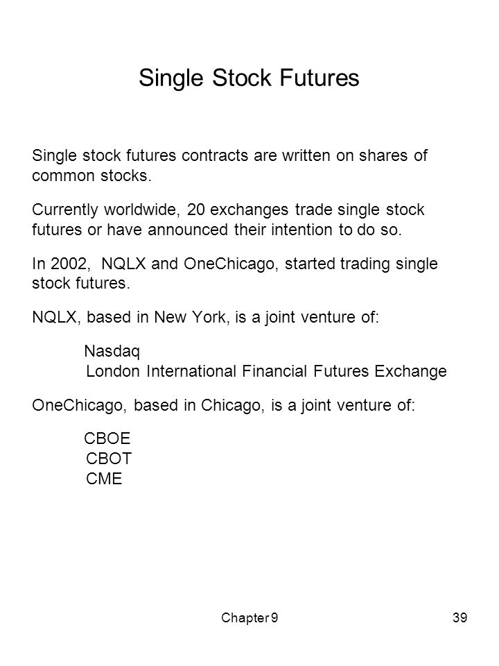 Single Stock Futures Single stock futures contracts are written on shares of common stocks.