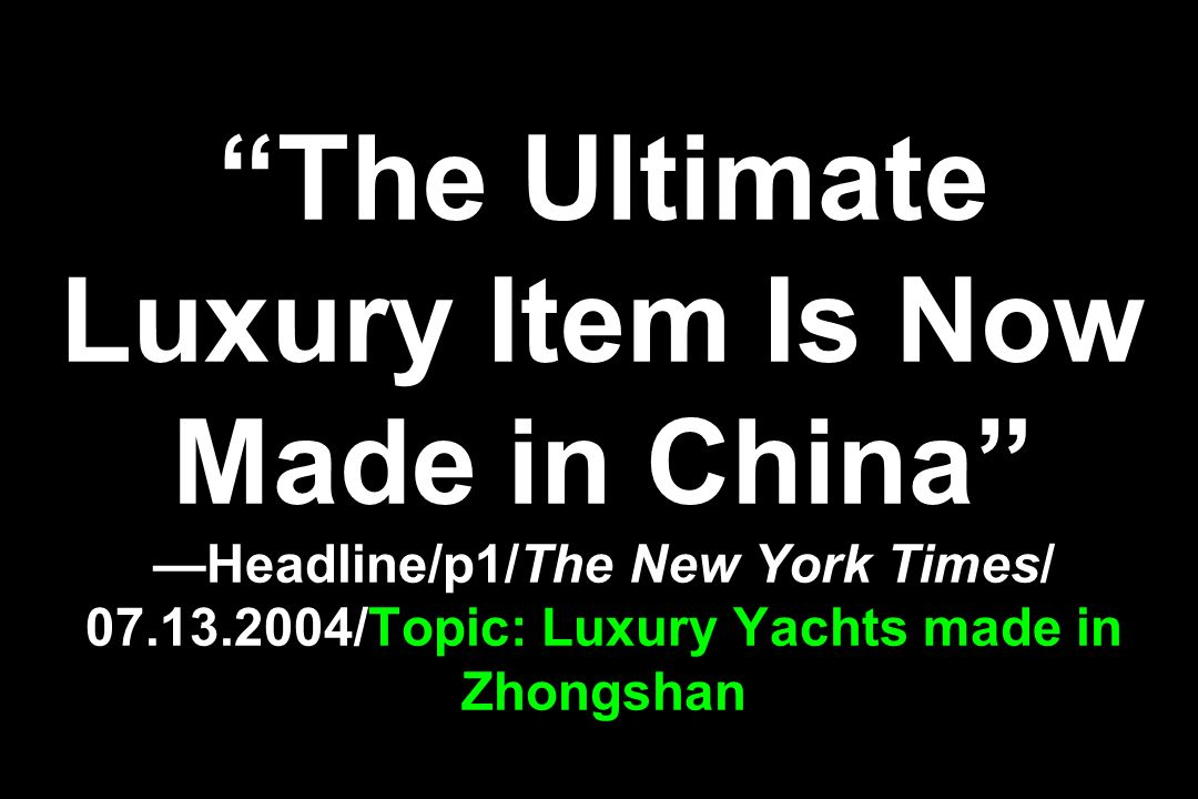 The Ultimate Luxury Item Is Now Made in China —Headline/p1/The New York Times/ 07.13.2004/Topic: Luxury Yachts made in Zhongshan