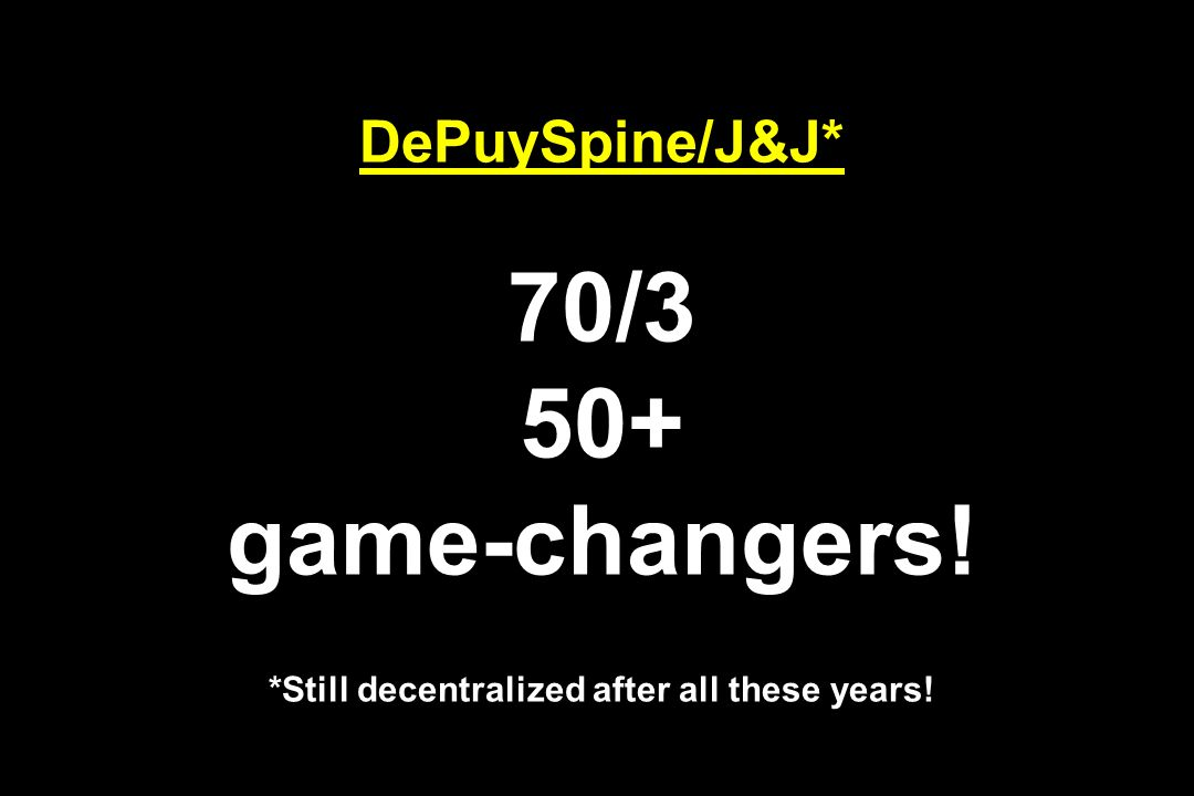 DePuySpine/J&J. 70/3 50+ game-changers