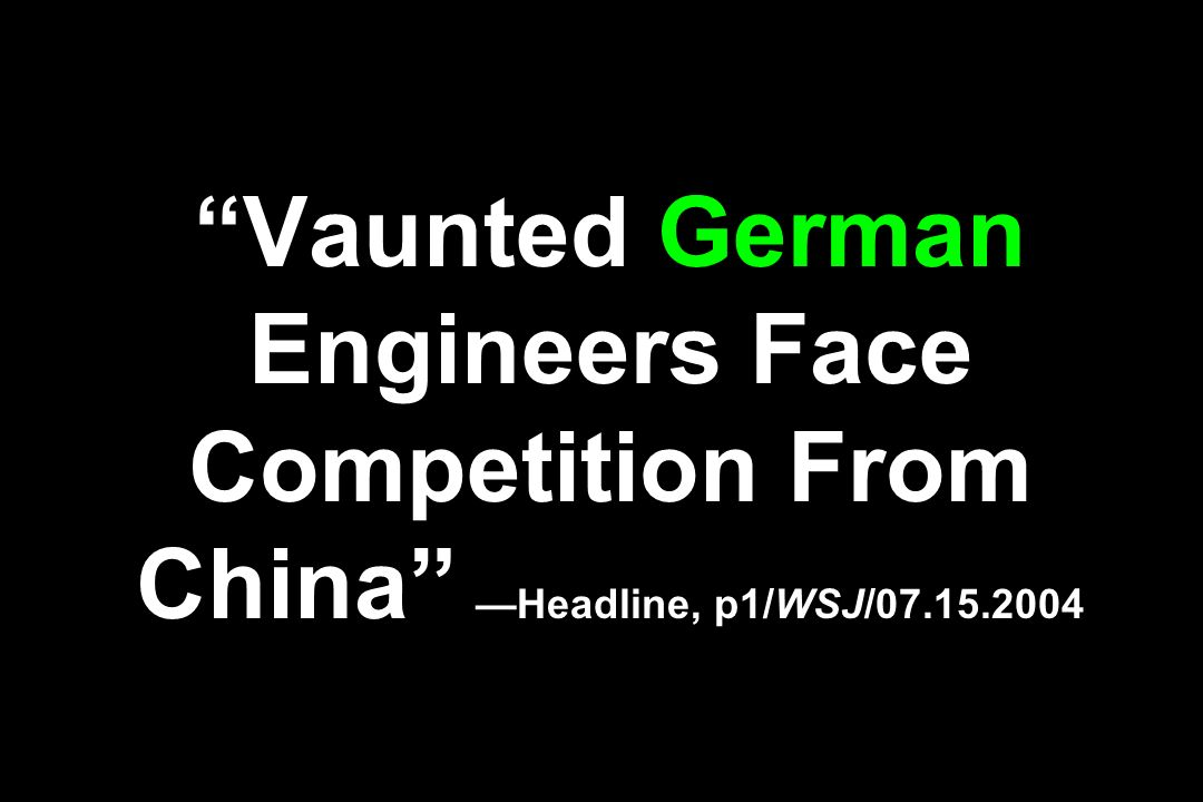 Vaunted German Engineers Face Competition From China —Headline, p1/WSJ/