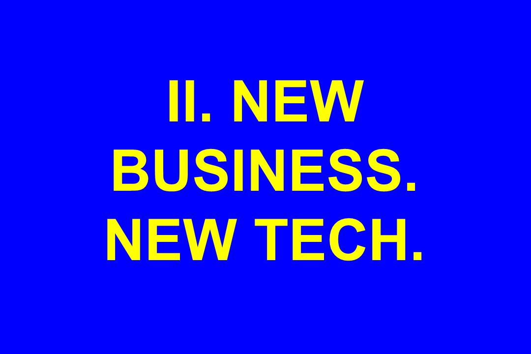 II. NEW BUSINESS. NEW TECH.