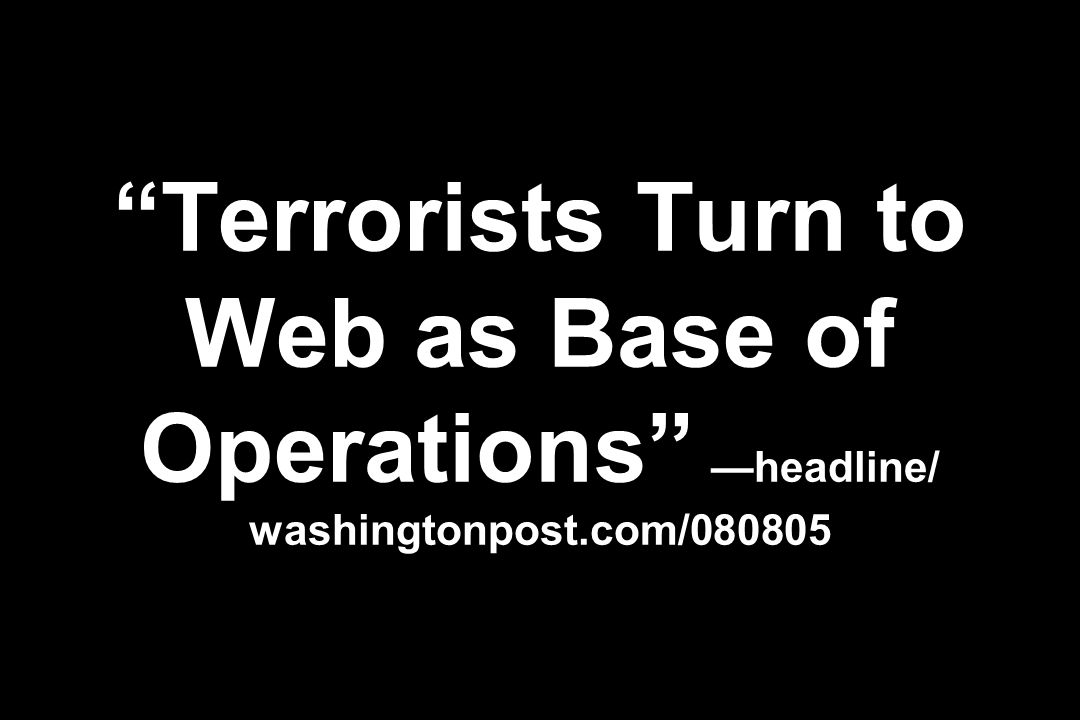 Terrorists Turn to Web as Base of Operations —headline/ washingtonpost.com/080805