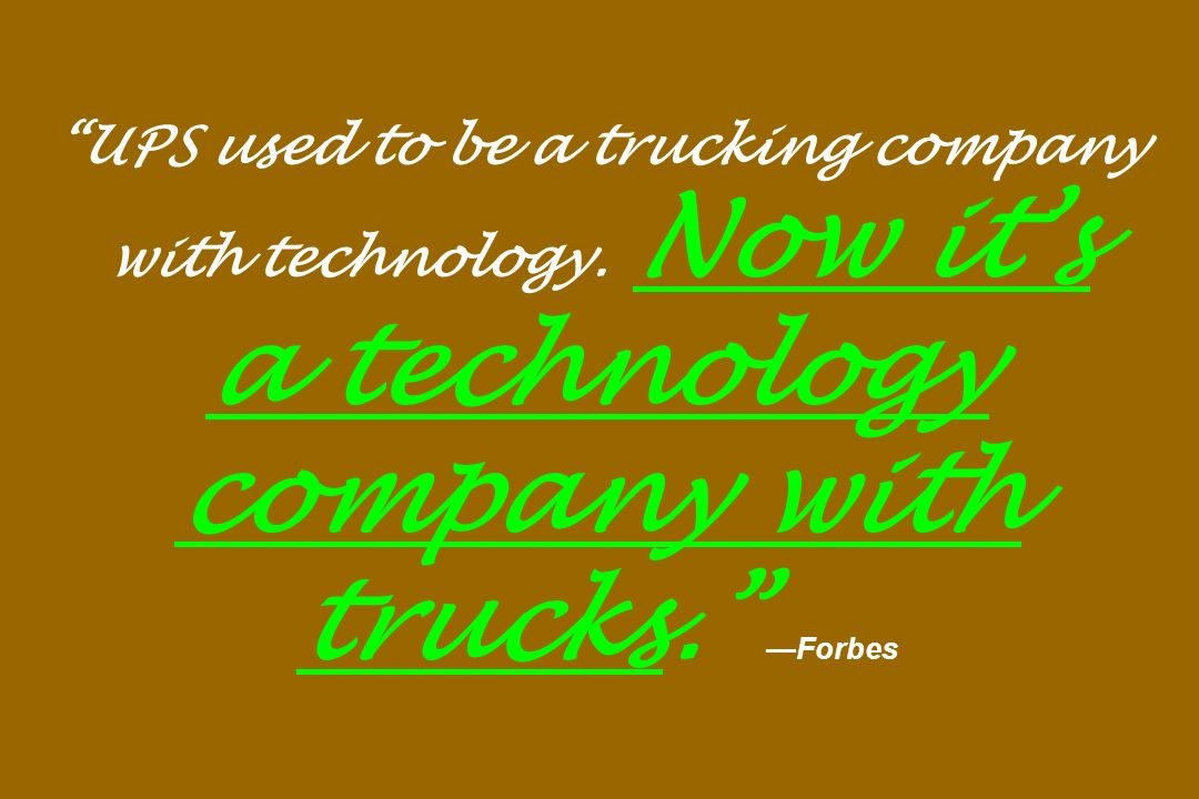 UPS used to be a trucking company with technology