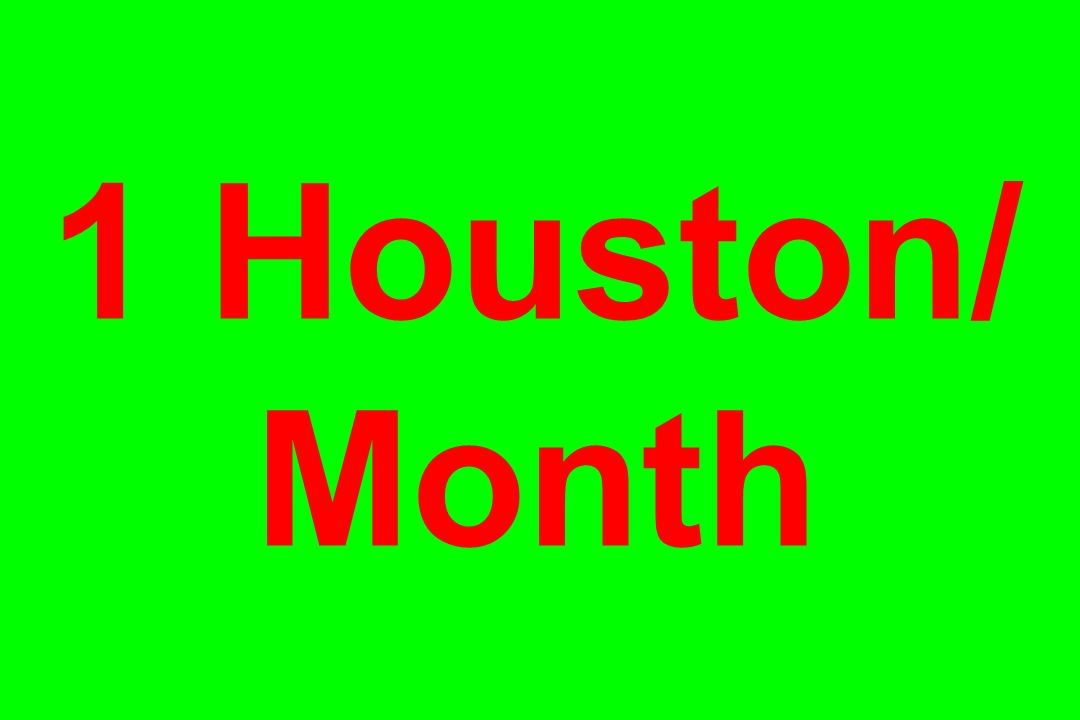 1 Houston/ Month