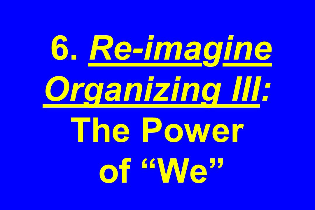 6. Re-imagine Organizing III: The Power of We