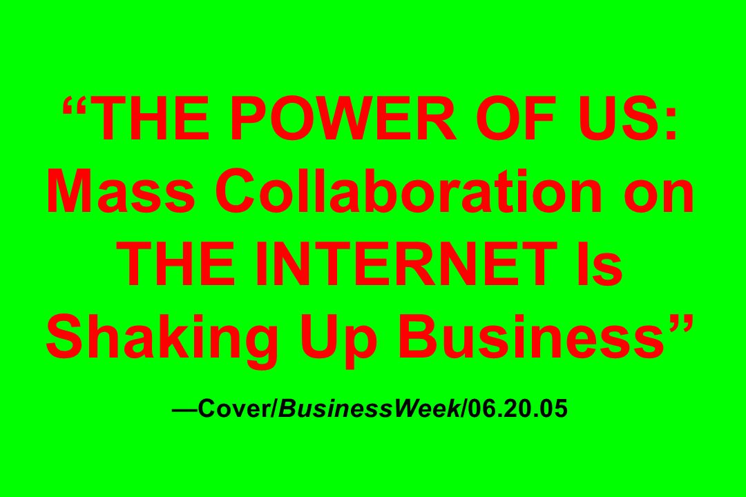 THE POWER OF US: Mass Collaboration on THE INTERNET Is Shaking Up Business —Cover/BusinessWeek/