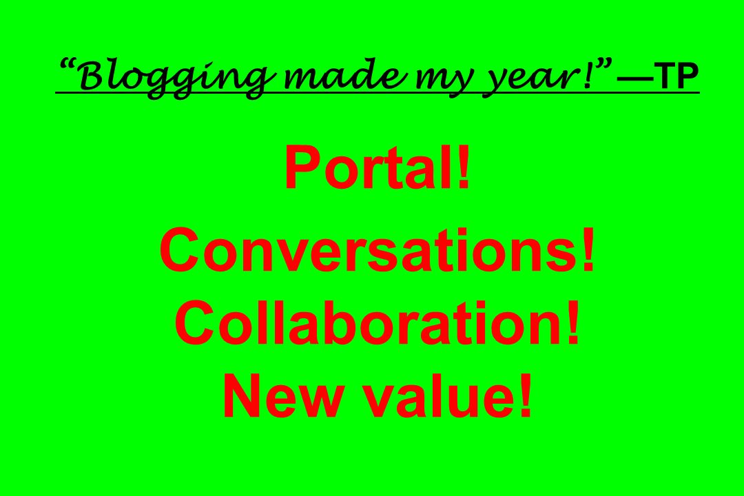 Blogging made my year. —TP Portal. Conversations. Collaboration