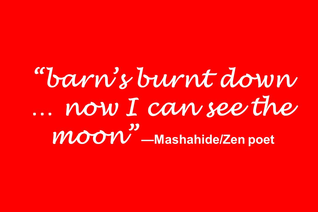 barn's burnt down … now I can see the moon —Mashahide/Zen poet