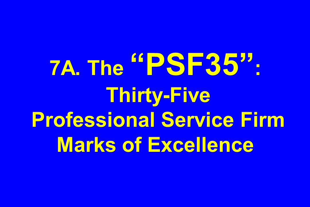 7A. The PSF35 : Thirty-Five Professional Service Firm Marks of Excellence