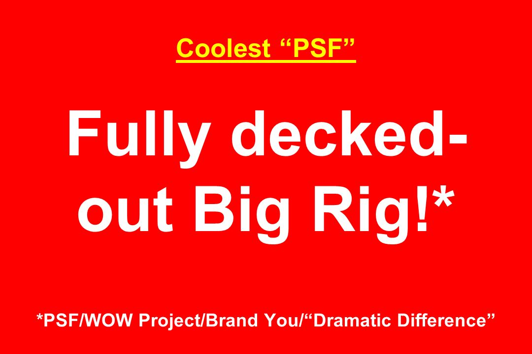 Coolest PSF Fully decked-out Big Rig