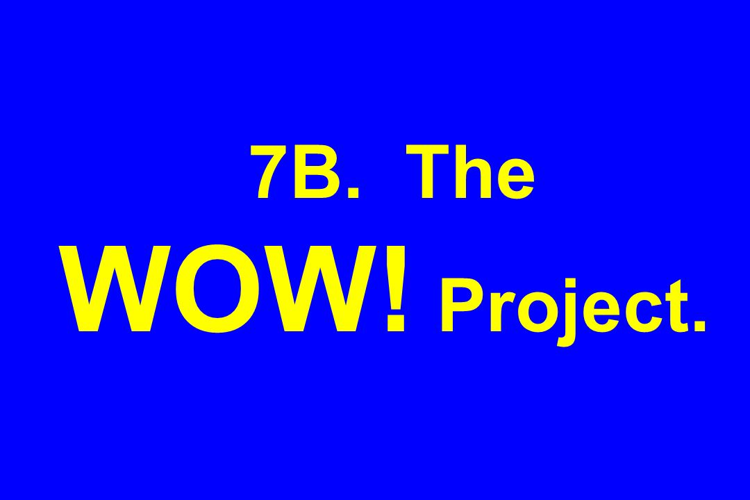 7B. The WOW! Project.