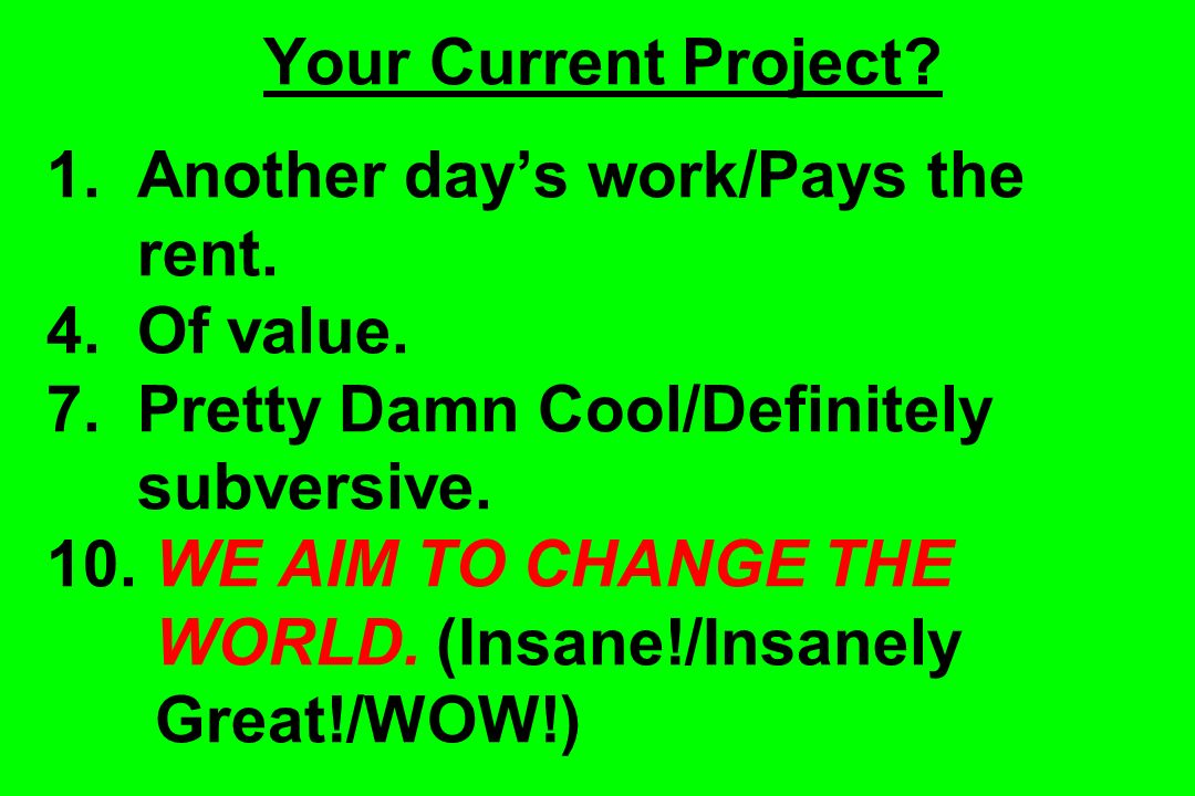 Your Current Project. 1. Another day's work/Pays the rent. 4. Of value