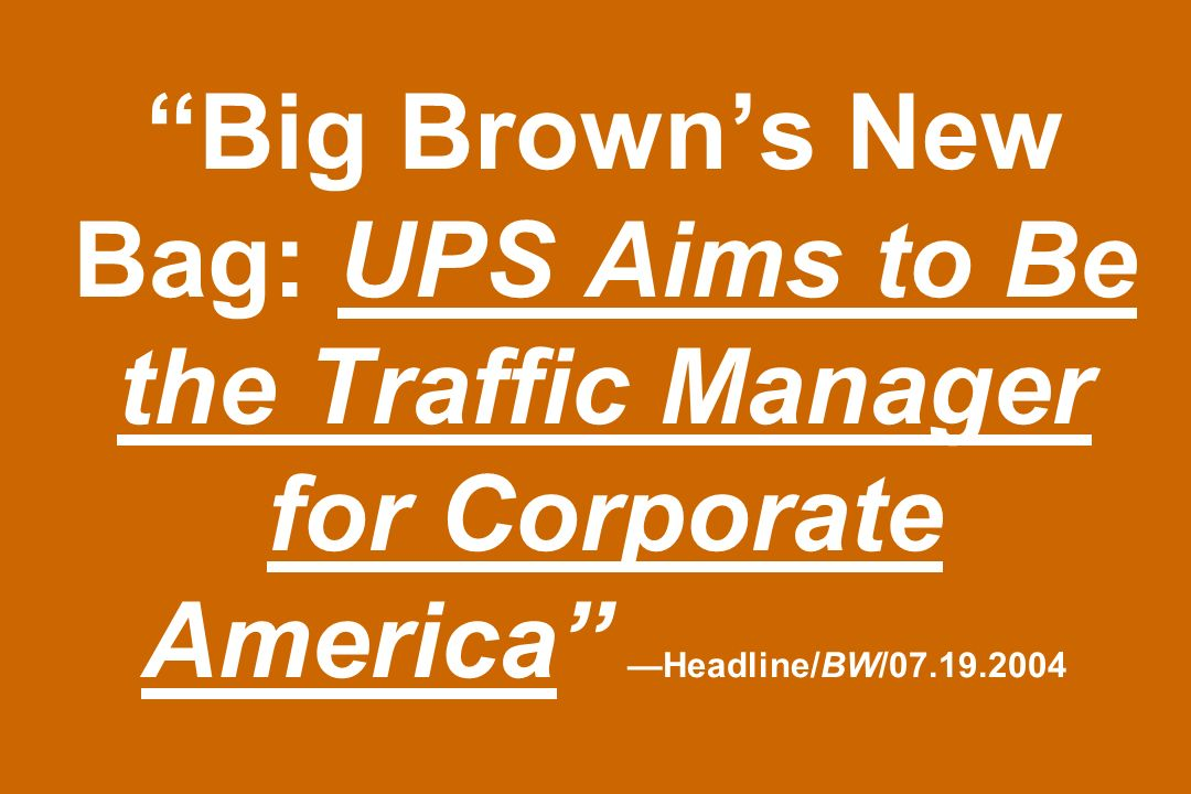 Big Brown's New Bag: UPS Aims to Be the Traffic Manager for Corporate America —Headline/BW/