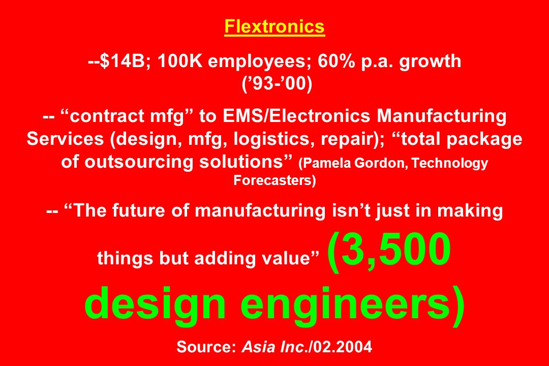 Flextronics --$14B; 100K employees; 60% p. a