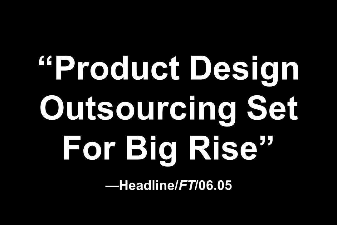 Product Design Outsourcing Set For Big Rise —Headline/FT/06.05