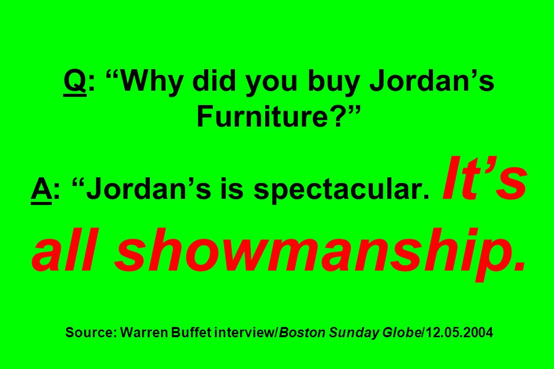 Q: Why did you buy Jordan's Furniture. A: Jordan's is spectacular