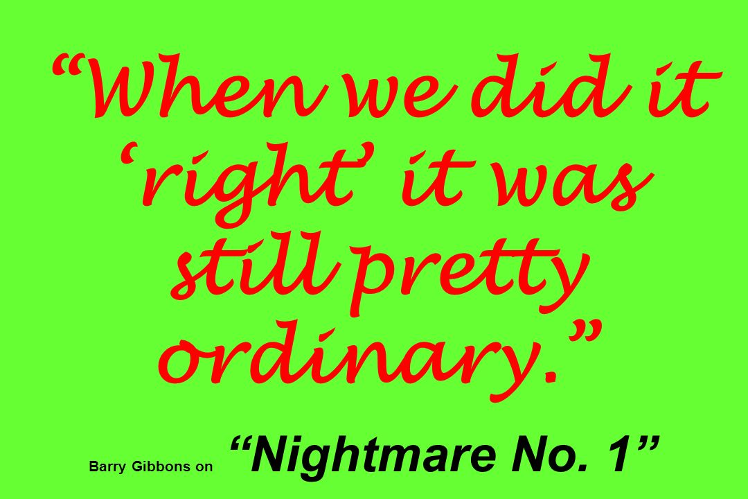 When we did it 'right' it was still pretty ordinary