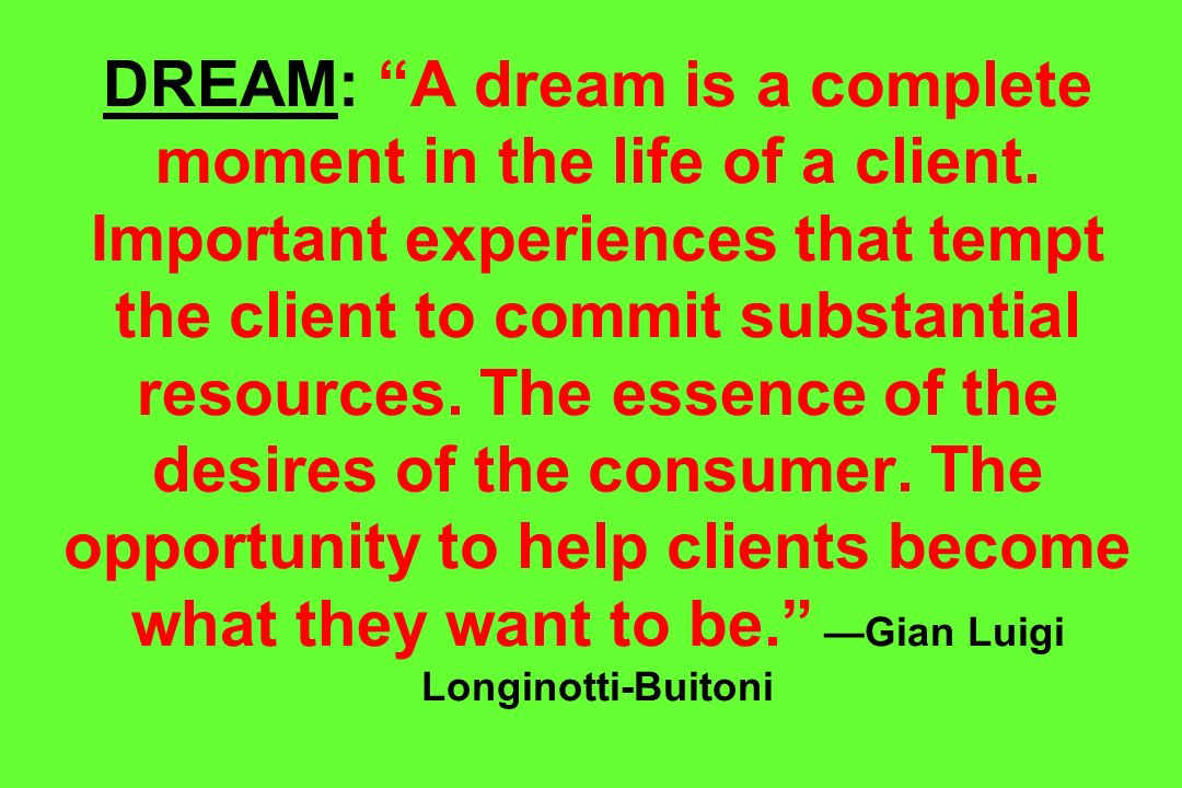DREAM: A dream is a complete moment in the life of a client