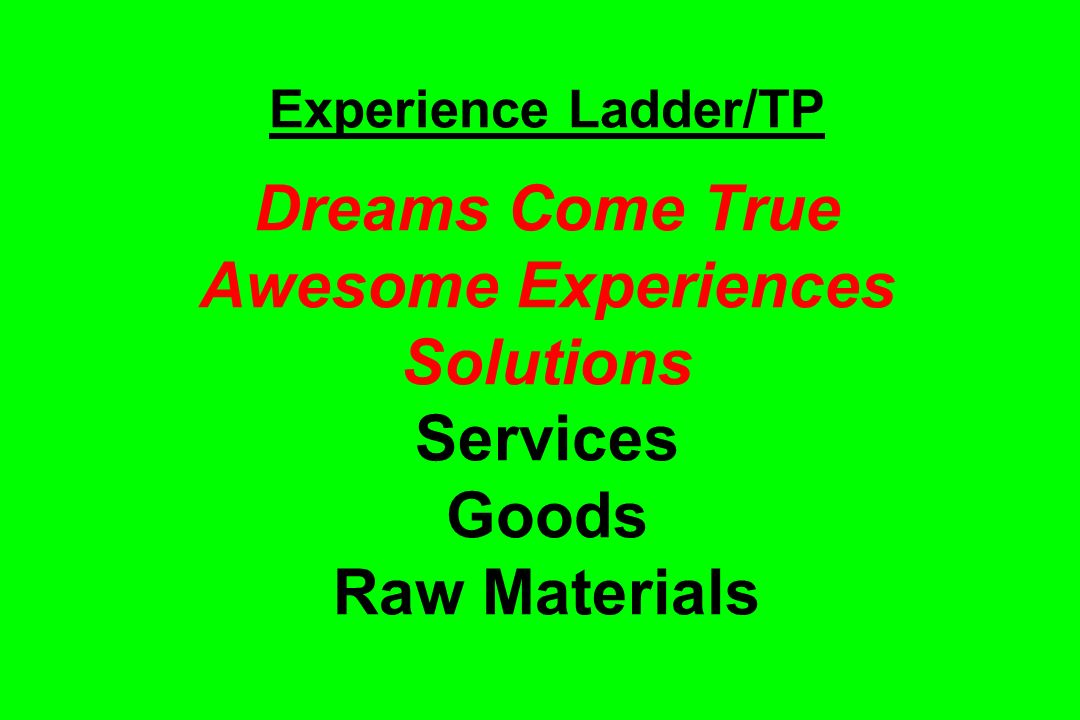 Experience Ladder/TP Dreams Come True Awesome Experiences Solutions Services Goods Raw Materials