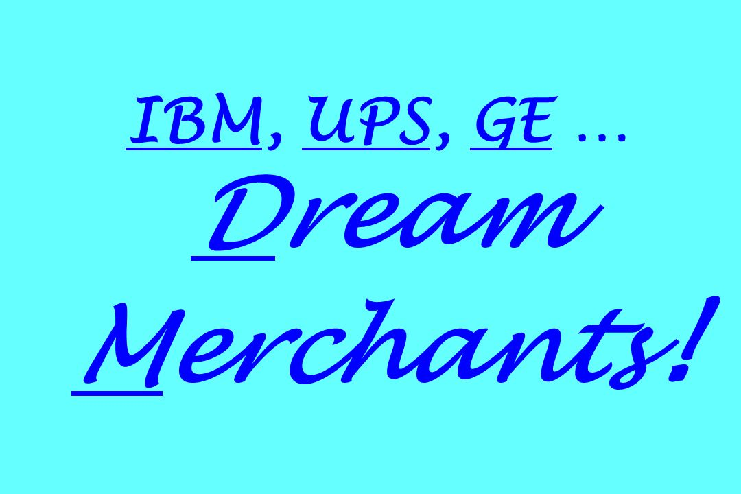 IBM, UPS, GE … Dream Merchants!