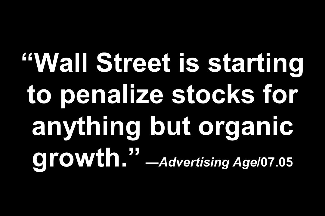 Wall Street is starting to penalize stocks for anything but organic growth. —Advertising Age/07.05