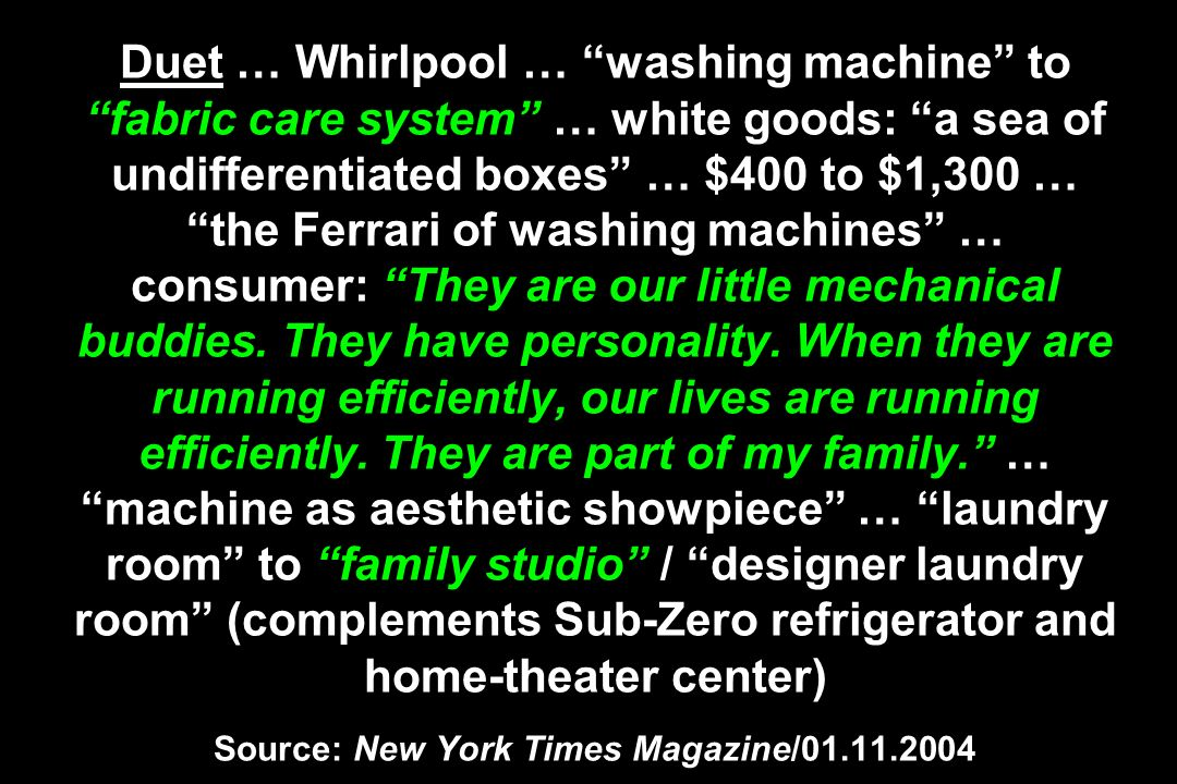 Duet … Whirlpool … washing machine to fabric care system … white goods: a sea of undifferentiated boxes … $400 to $1,300 … the Ferrari of washing machines … consumer: They are our little mechanical buddies.