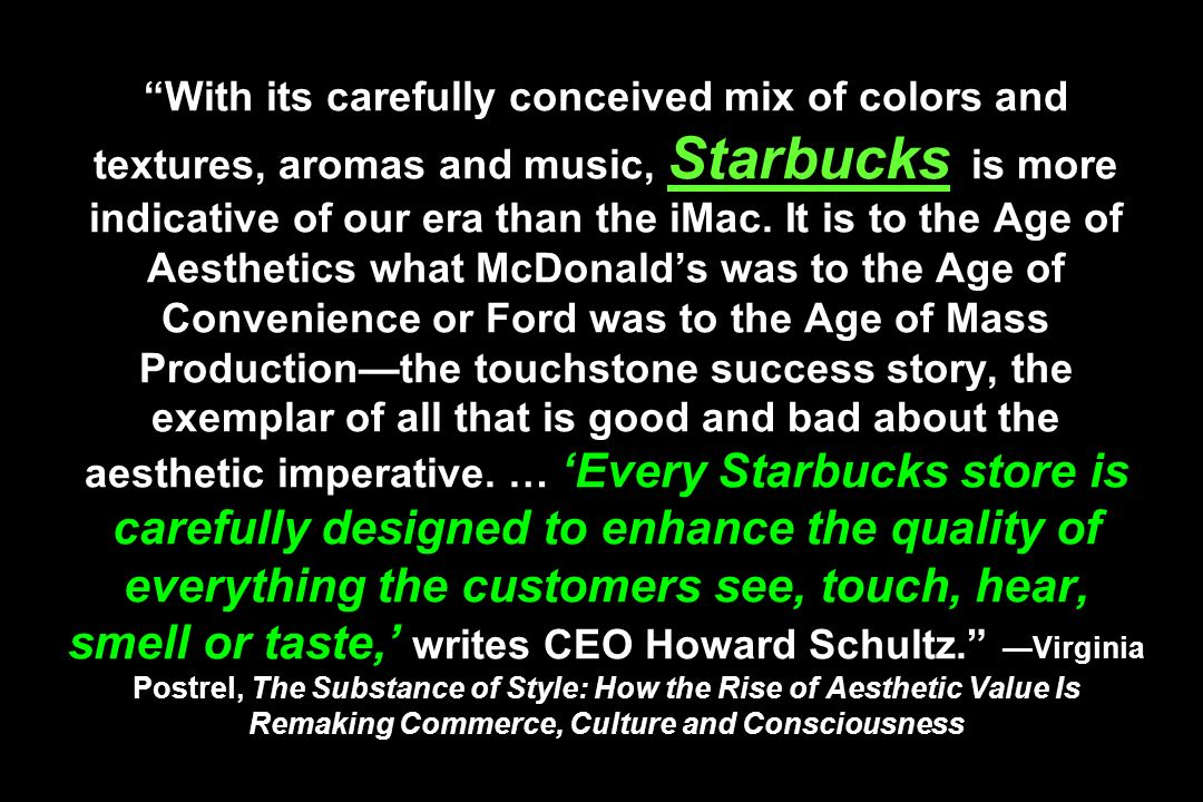 With its carefully conceived mix of colors and textures, aromas and music, Starbucks is more indicative of our era than the iMac.