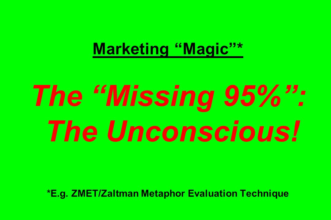 Marketing Magic . The Missing 95% : The Unconscious. E. g