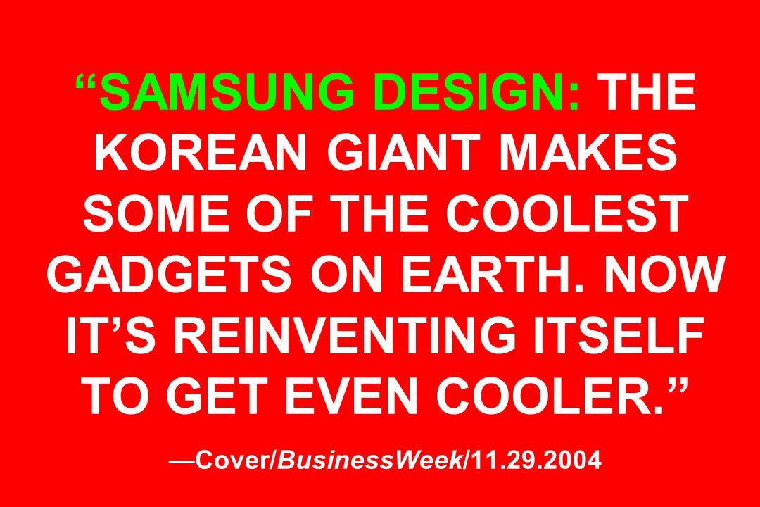 SAMSUNG DESIGN: THE KOREAN GIANT MAKES SOME OF THE COOLEST GADGETS ON EARTH.