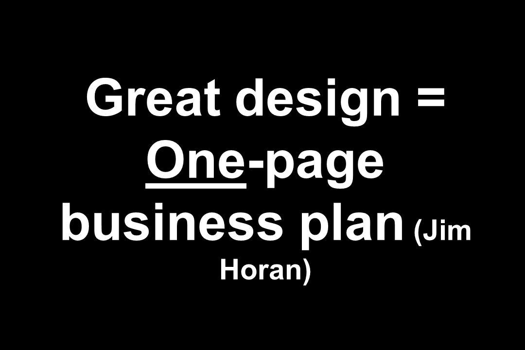 Great design = One-page business plan (Jim Horan)