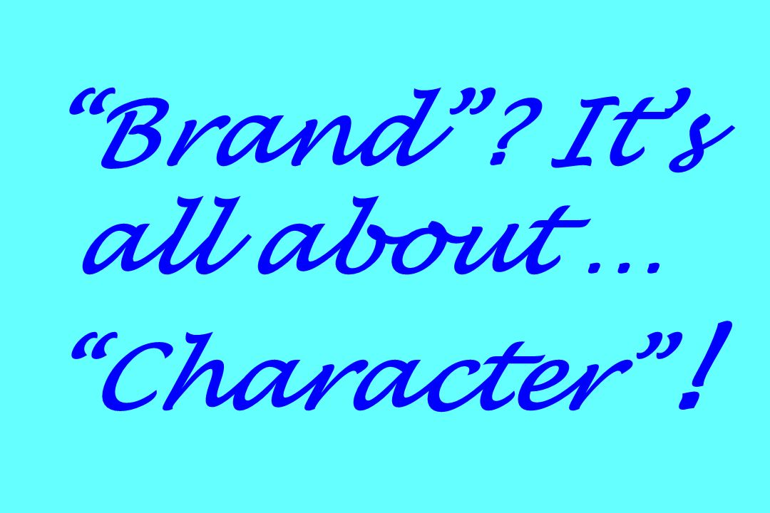 Brand It's all about … Character !