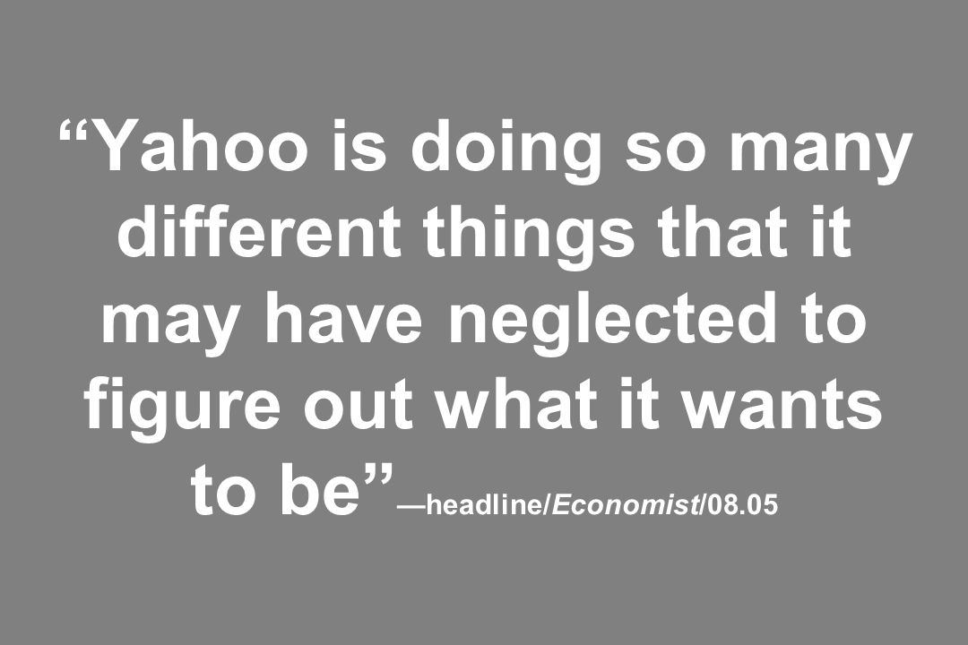 Yahoo is doing so many different things that it may have neglected to figure out what it wants to be —headline/Economist/08.05
