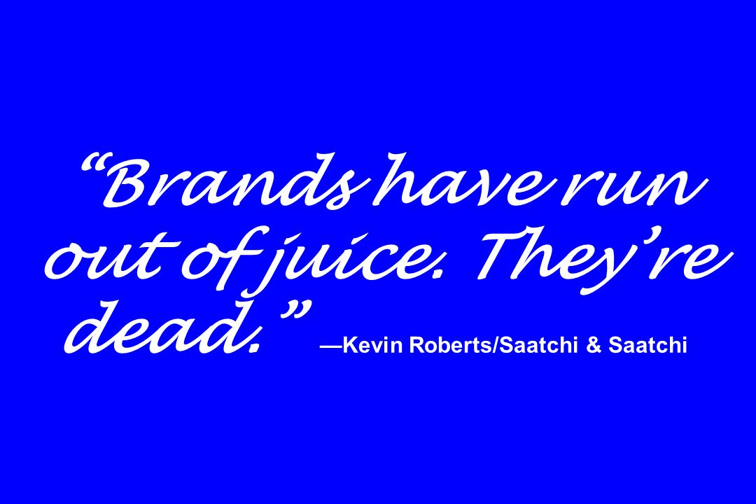 Brands have run out of juice. They're dead