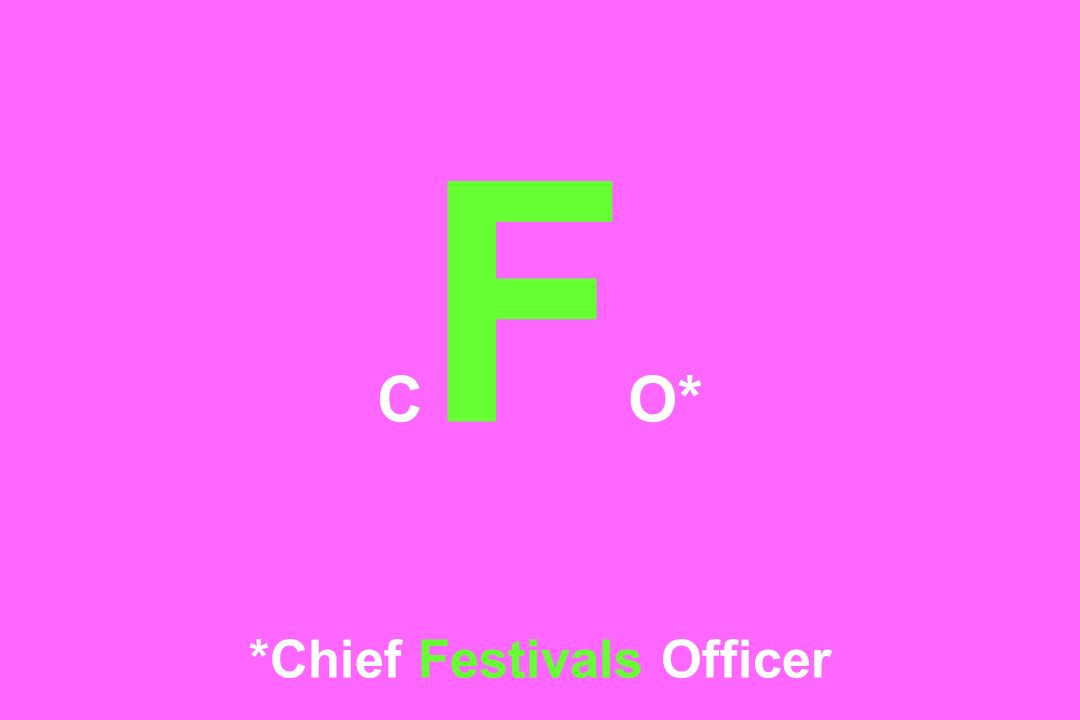 CFO* *Chief Festivals Officer