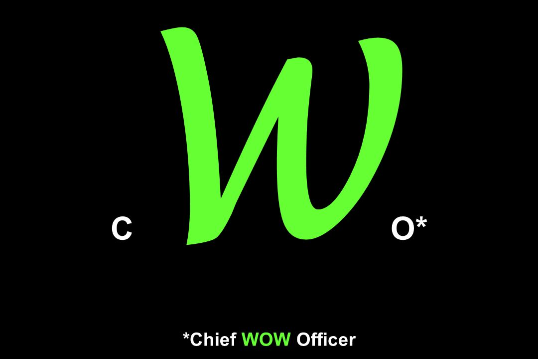 CWO* *Chief WOW Officer