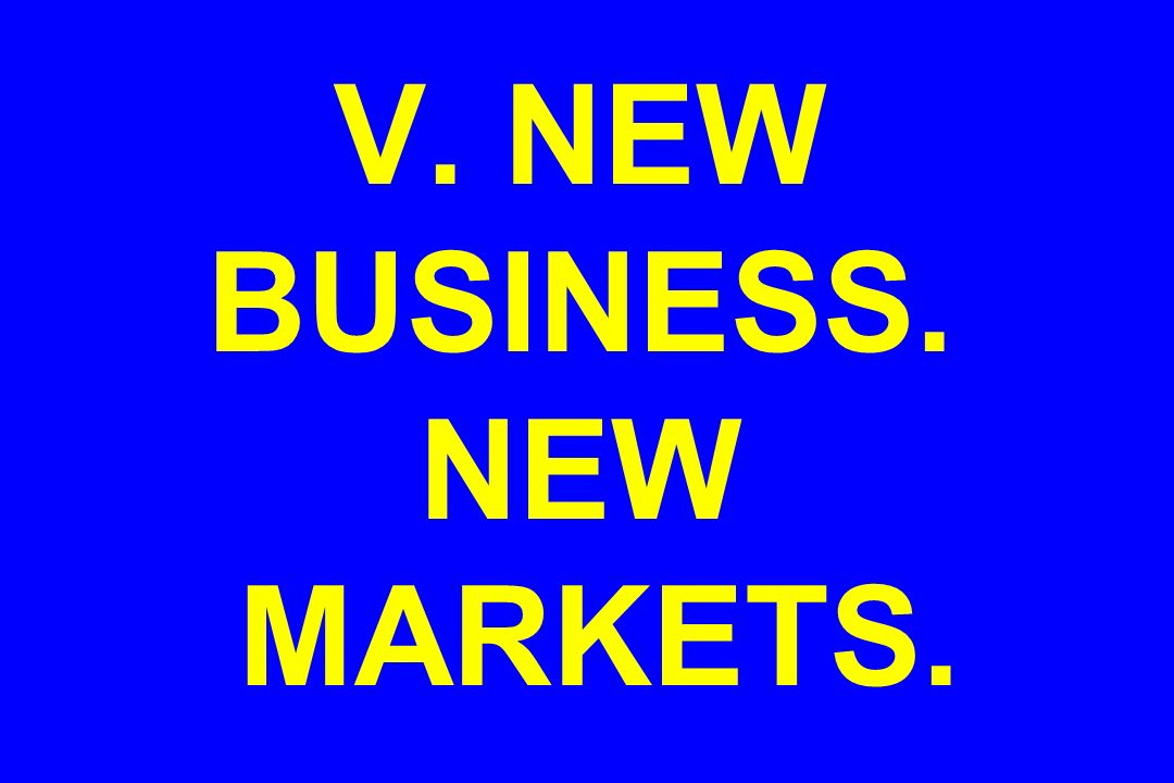 V. NEW BUSINESS. NEW MARKETS.