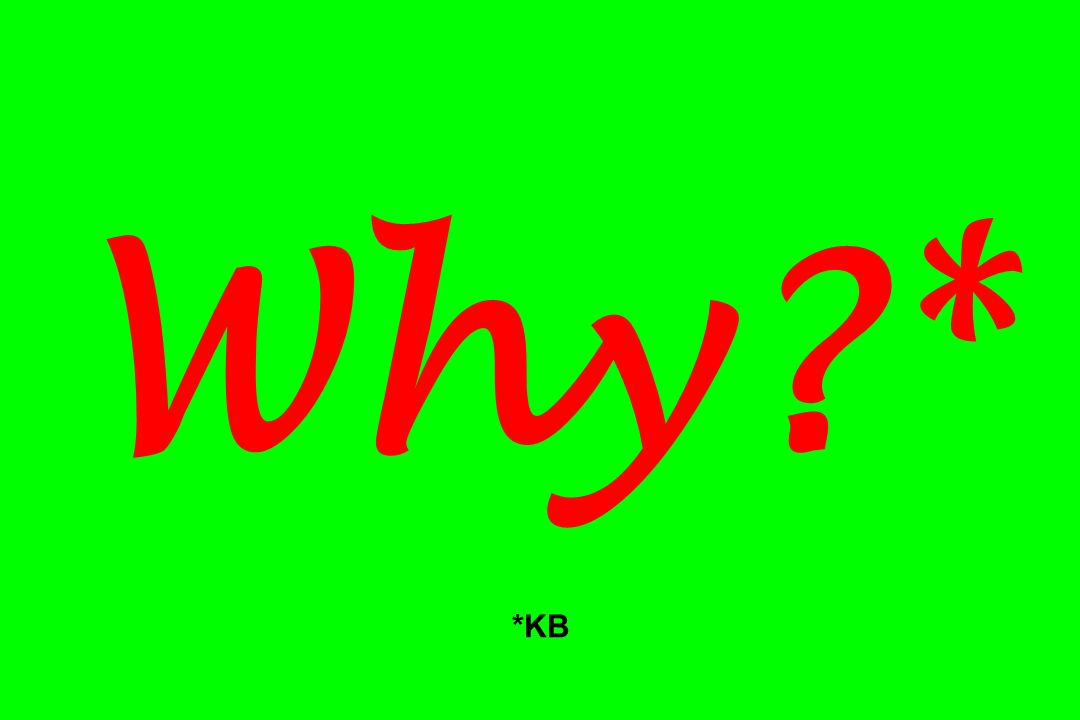Why * *KB