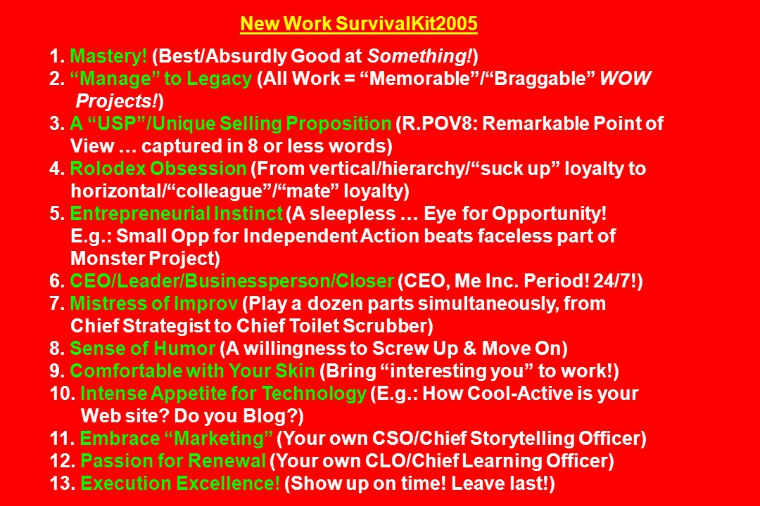 New Work SurvivalKit2005 1. Mastery! (Best/Absurdly Good at Something!) 2. Manage to Legacy (All Work = Memorable / Braggable WOW.