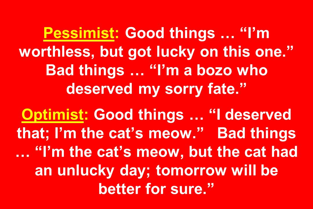 Pessimist: Good things … I'm worthless, but got lucky on this one
