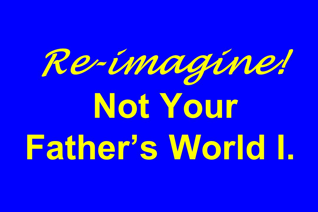 Re-imagine! Not Your Father's World I.